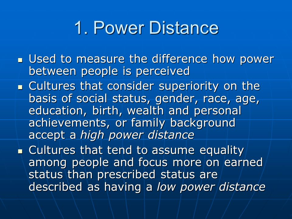 1. Power Distance Used to measure the difference how power between people is perceived.