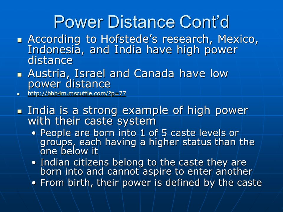 Power Distance Cont'd According to Hofstede's research, Mexico, Indonesia, and India have high power distance.