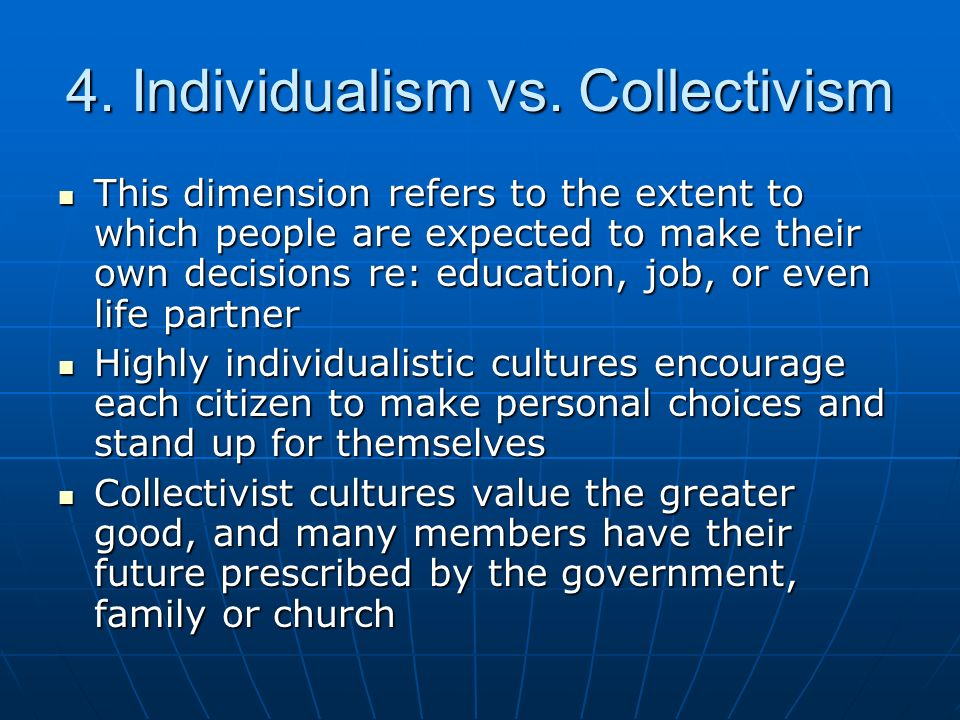 4. Individualism vs. Collectivism
