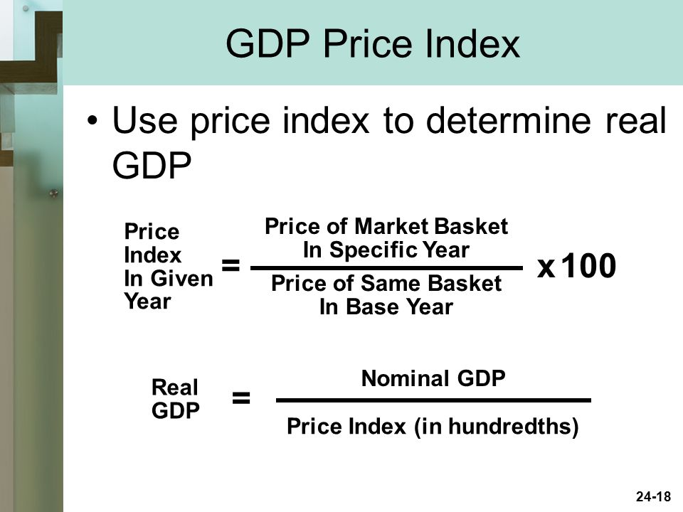 GDP Price Index Use price index to determine real GDP = x 100 =