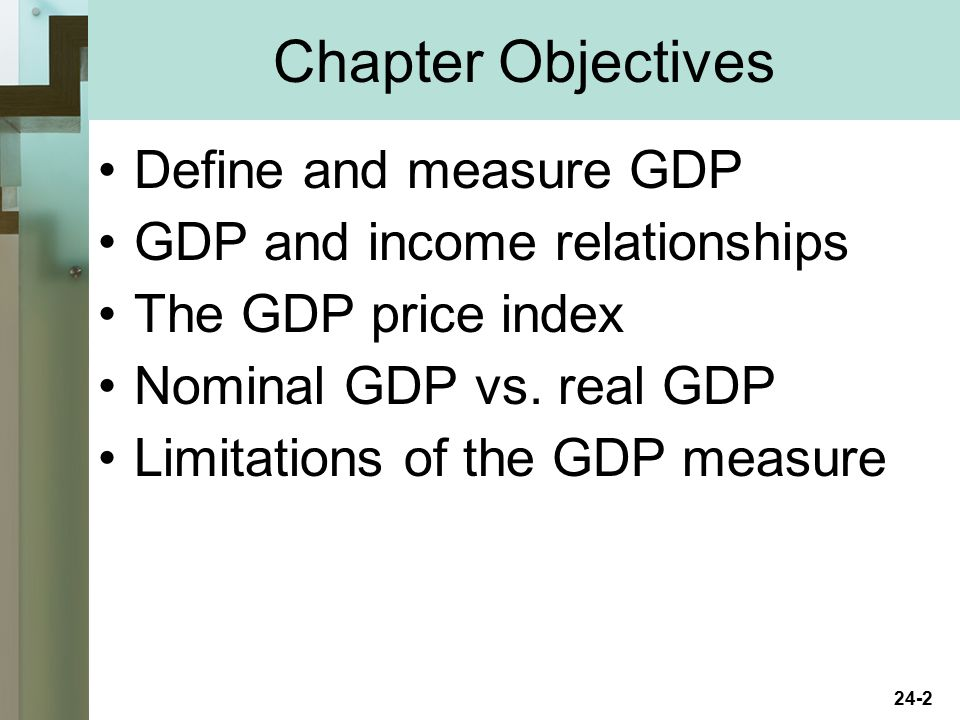 Chapter Objectives Define and measure GDP GDP and income relationships