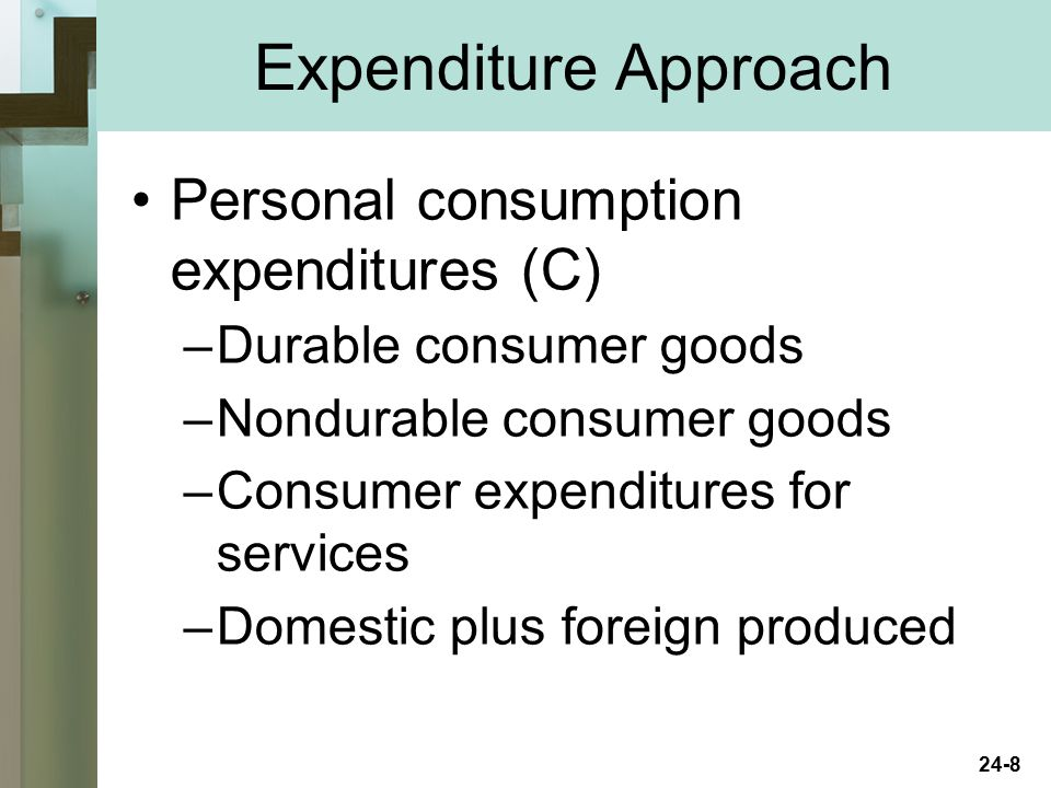Expenditure Approach Personal consumption expenditures (C)