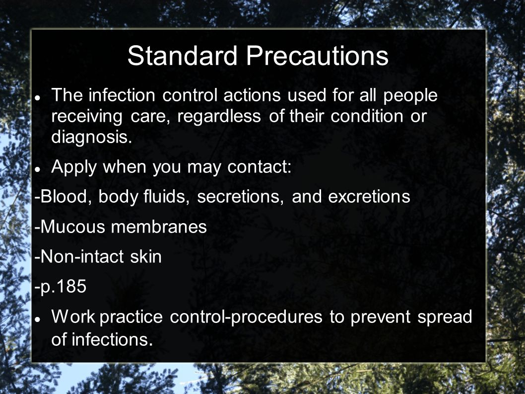 Standard Precautions The infection control actions used for all people receiving care, regardless of their condition or diagnosis.