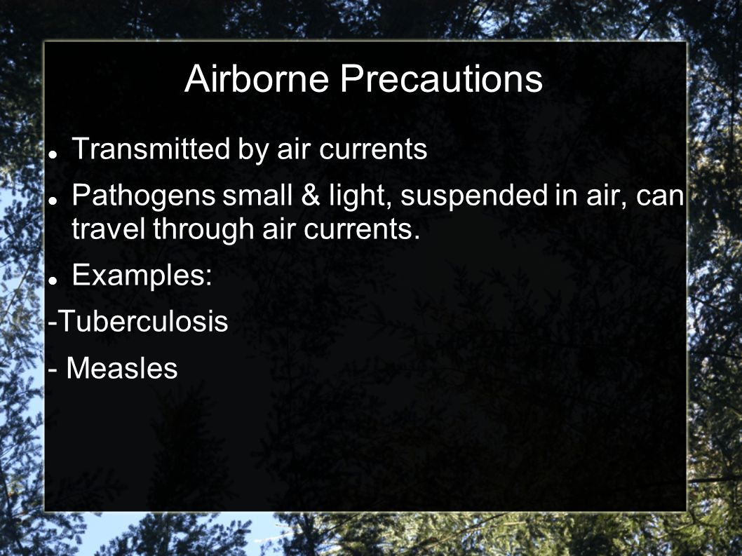 Airborne Precautions Transmitted by air currents