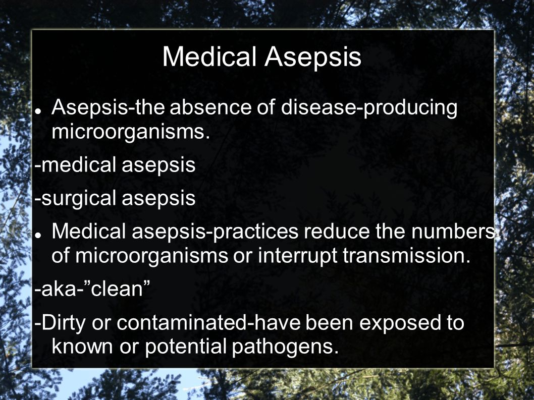 Medical Asepsis Asepsis-the absence of disease-producing microorganisms. -medical asepsis. -surgical asepsis.