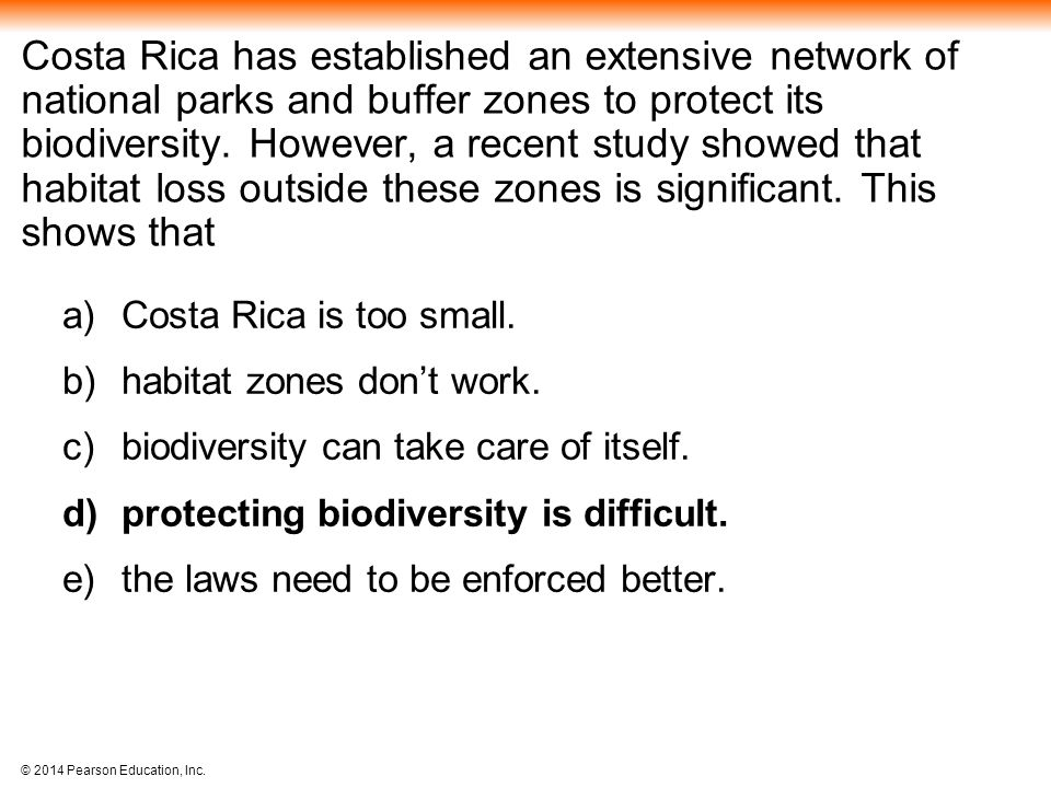 Costa Rica has established an extensive network of national parks and buffer zones to protect its biodiversity. However, a recent study showed that habitat loss outside these zones is significant. This shows that