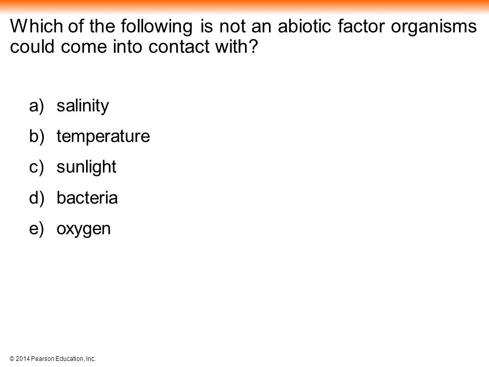 Which of the following is not an abiotic factor organisms could come into contact with