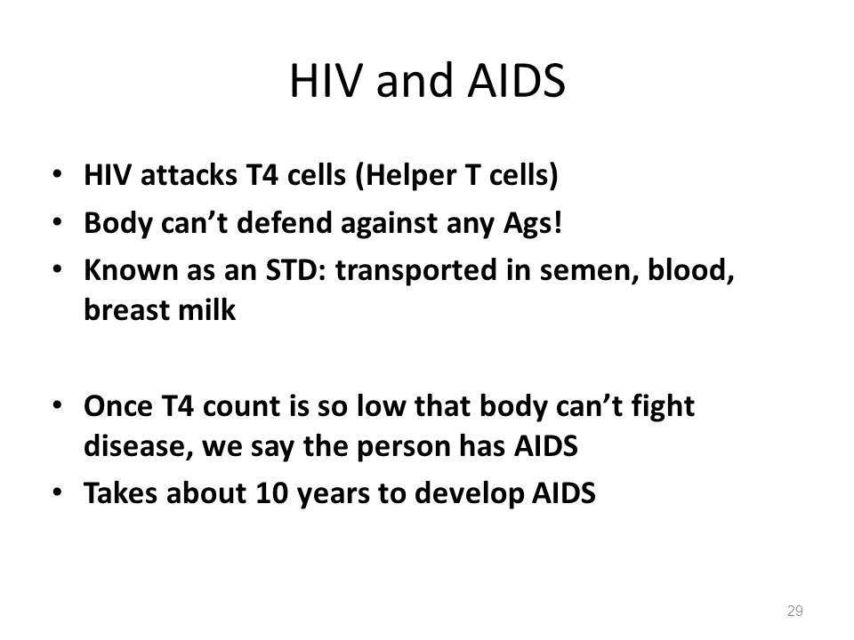 HIV and AIDS HIV attacks T4 cells (Helper T cells)