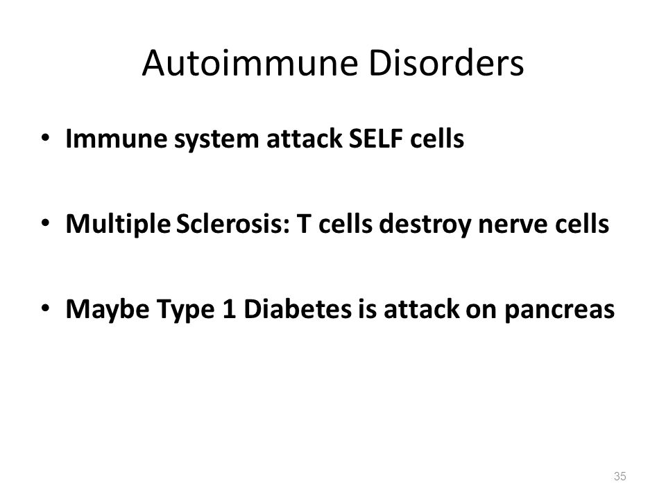 Autoimmune Disorders Immune system attack SELF cells