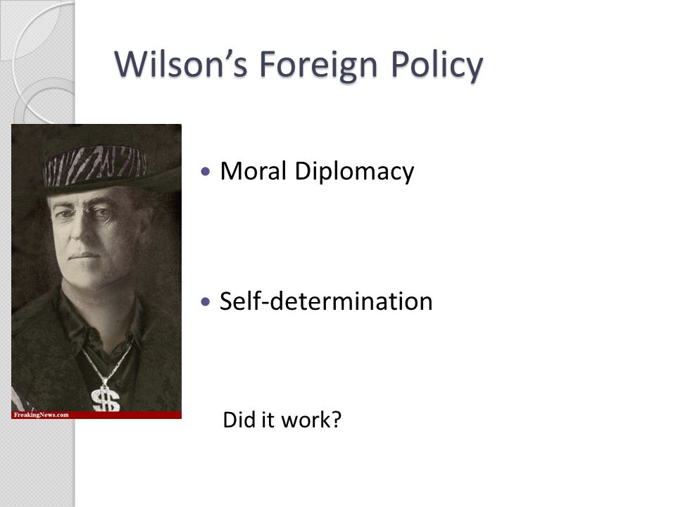 foreign policy of wilson roosevelt taft and mckinley Which of the following is not an accurate matching of a us president and his foreign policy afranklin roosevelt: mckinley teddy roosevelt taft woodrwo wilson.
