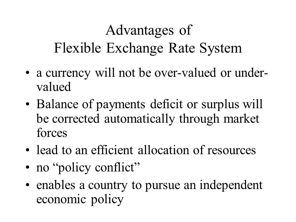 advantages and disadvantages of flexible exchange What are the advantages and disadvantages of both a fixed exchange rate regime and a flexible exchange rate regime 1 what are the advantages and disadvantages of both a fixed exchange rate regime and a flexibleexchange rate regimethere are two ways the price of a currency can be determined against another.