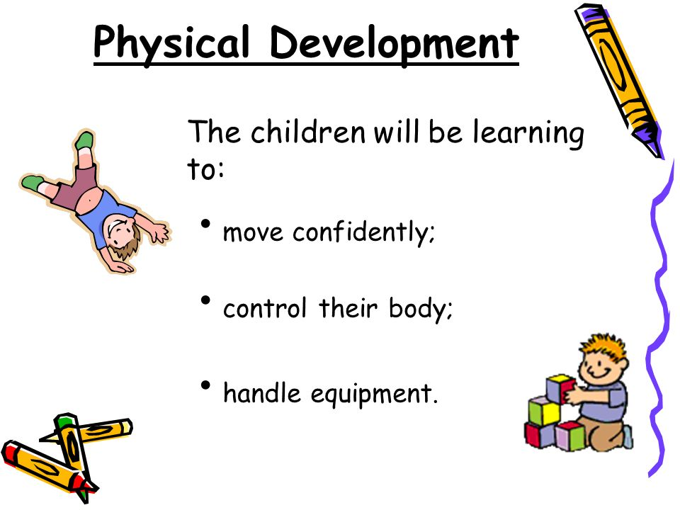 Physical Development The children will be learning to: