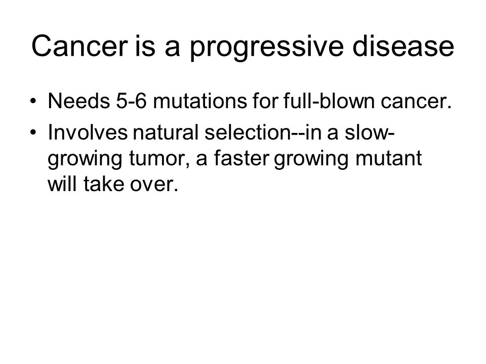 Cancer is a progressive disease