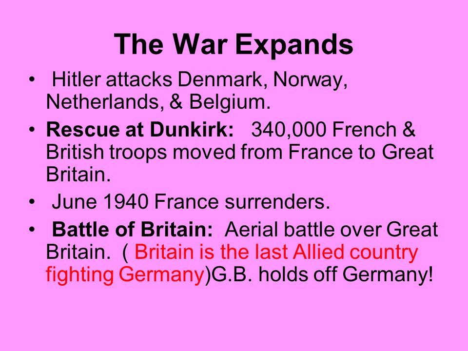 The War Expands Hitler attacks Denmark, Norway, Netherlands, & Belgium.