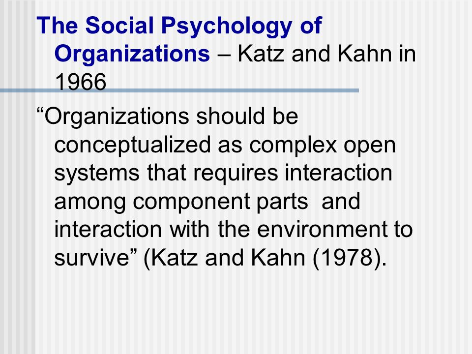 open systems theory katz and kahn Notes on open system theory organizations and the system concept (katz + kahn) -to understand human organizations it is best to describe what is important in their.