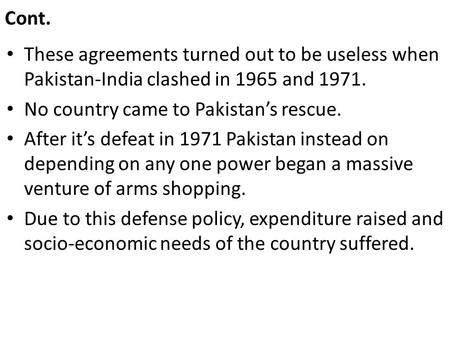 Cont. These agreements turned out to be useless when Pakistan-India clashed in 1965 and No country came to Pakistan's rescue.