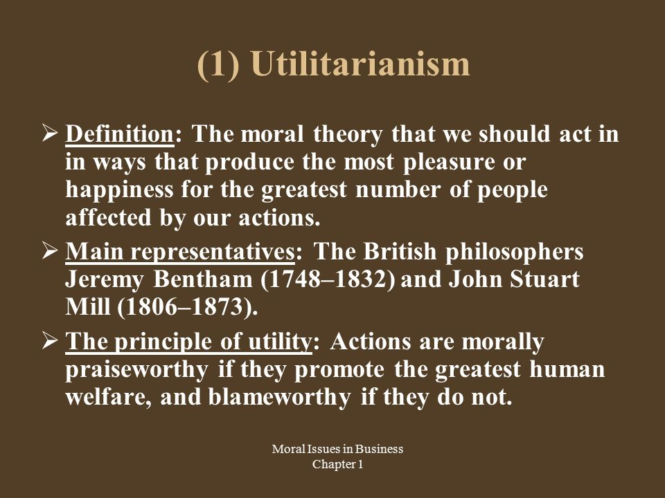 an analysis of utilitarianism as a moral principle defined by jeremy bentham and john stuart mill Ethical theory and its application to contemporary business practice  jeremy bentham and john stuart mill  its application to contemporary business.