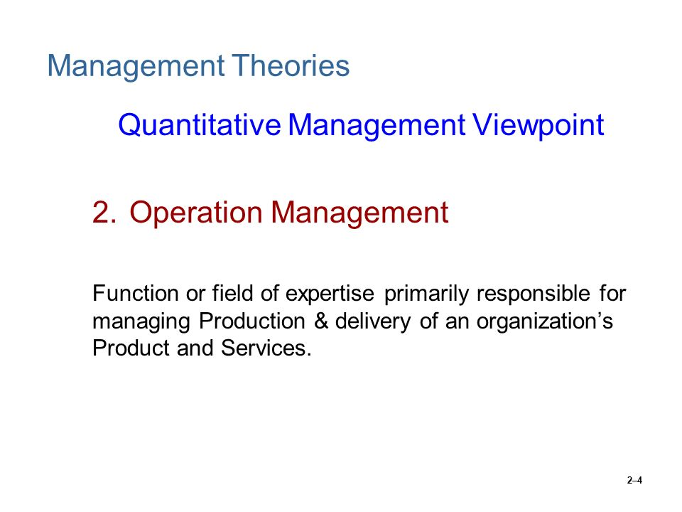 quantitative management Operations management is a narrow branch of the quantitative approach to management it focuses on managing the process of transforming materials, labor.