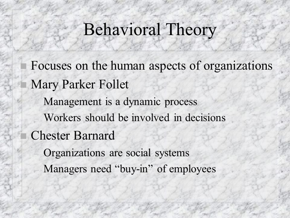 Behavioral Theory Focuses on the human aspects of organizations