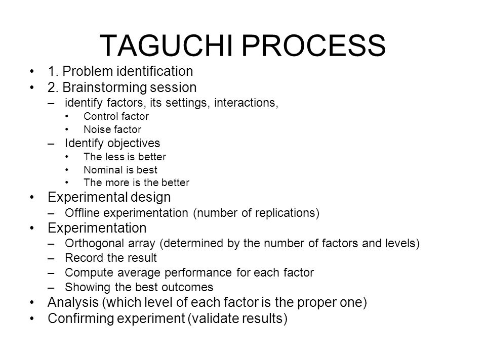 TAGUCHI PROCESS 1. Problem identification 2. Brainstorming session
