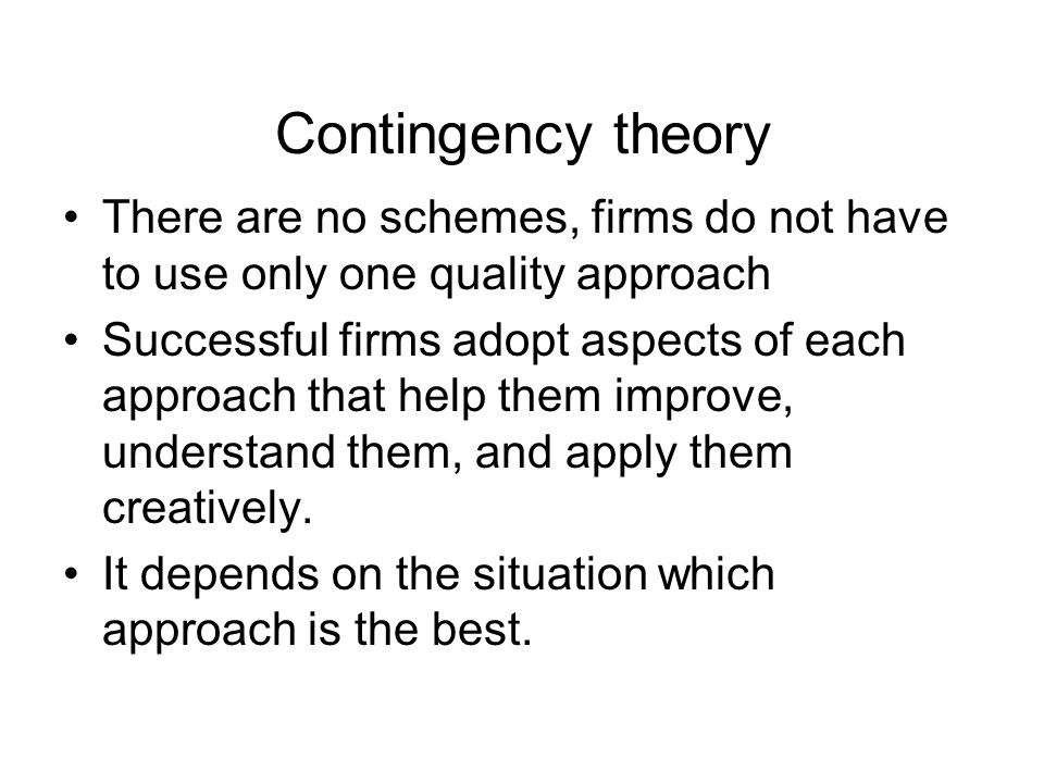Contingency theory There are no schemes, firms do not have to use only one quality approach.
