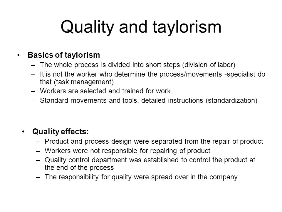 Quality and taylorism Basics of taylorism Quality effects: