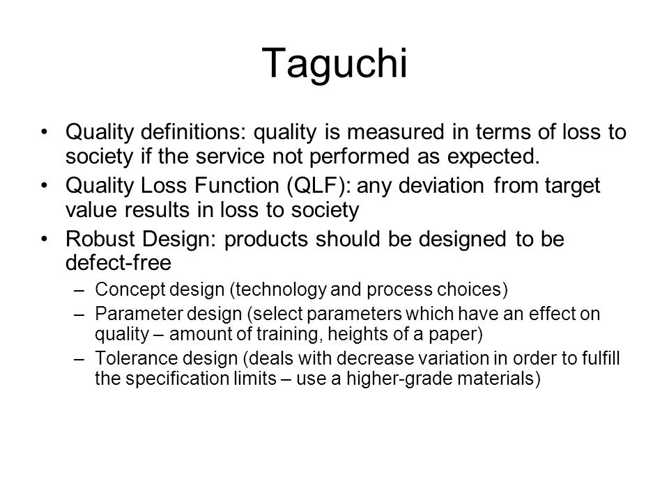 Taguchi Quality definitions: quality is measured in terms of loss to society if the service not performed as expected.