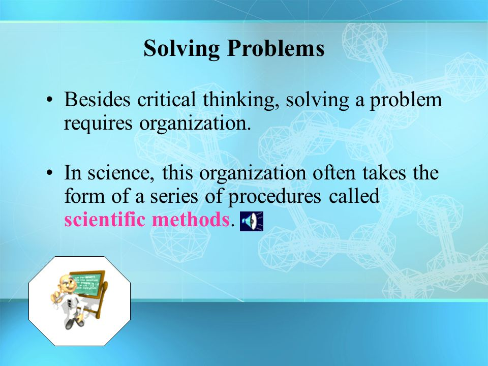 explain how the science process involves critical thinking and problem solving Definition of critical thinking skills (analytical, problem solving, creativity, etc) explain your thought process thoroughly to the interviewer.