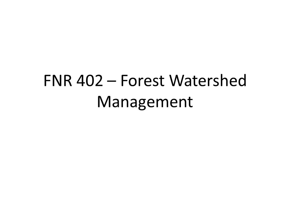 FNR 402 – Forest Watershed Management