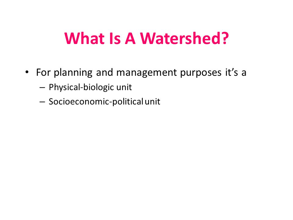 What Is A Watershed For planning and management purposes it's a