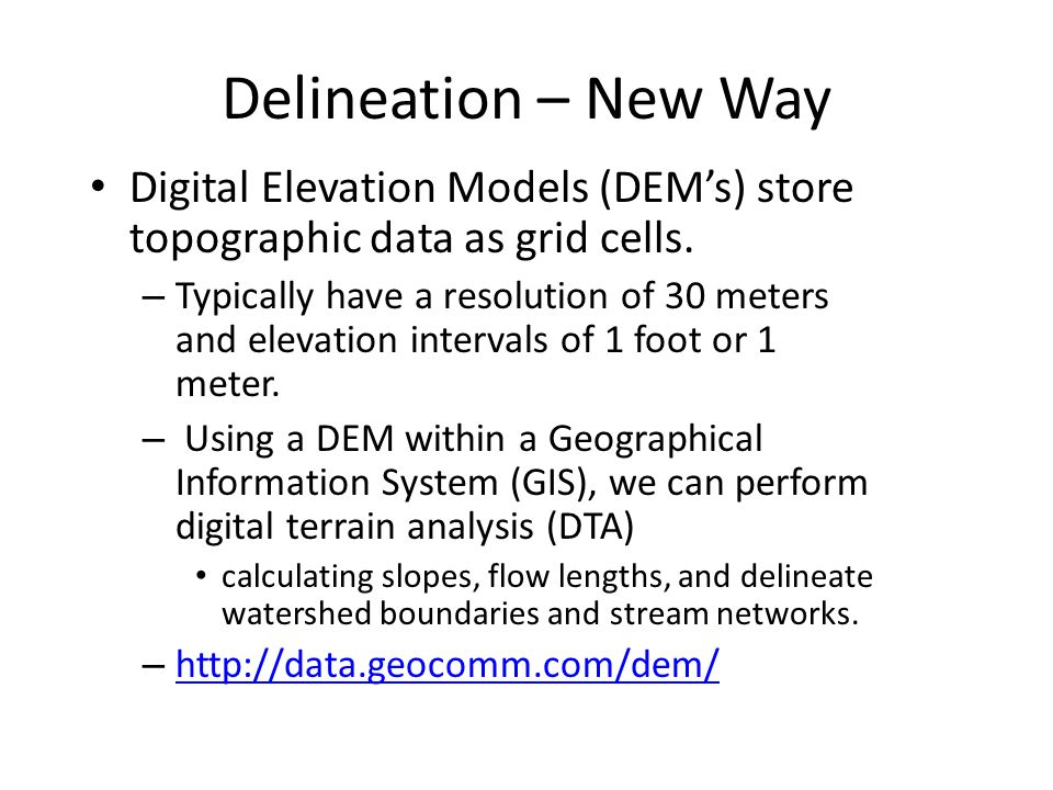 Delineation – New Way Digital Elevation Models (DEM's) store topographic data as grid cells.