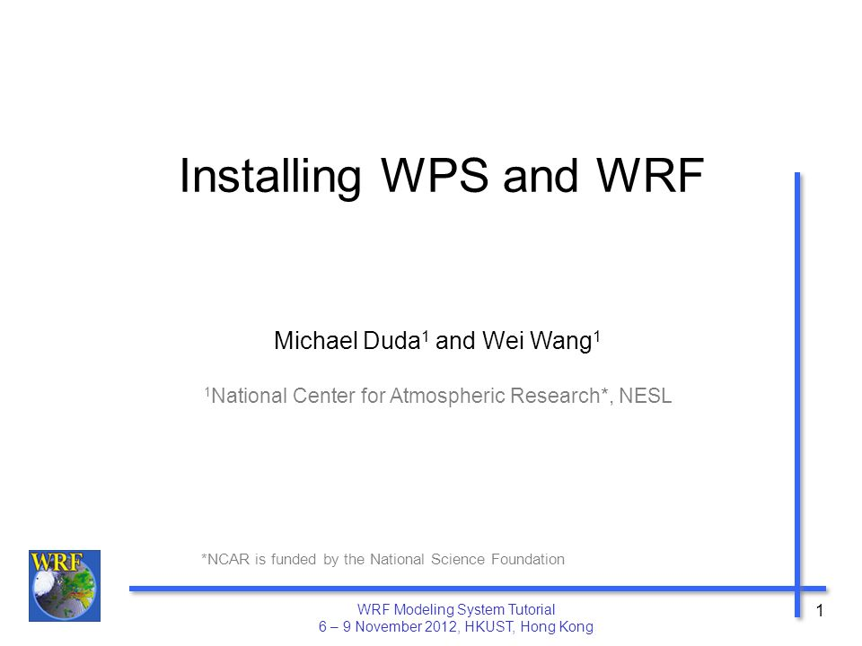 Installing WPS and WRF Michael Duda1 and Wei Wang1