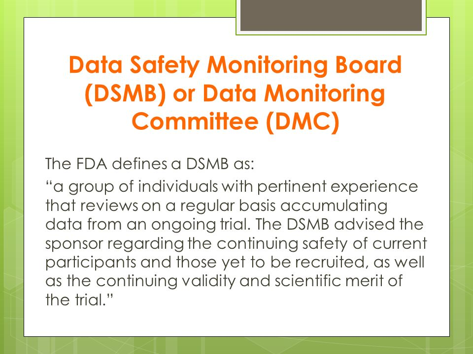 Data Safety Monitoring Board (DSMB) or Data Monitoring Committee (DMC)