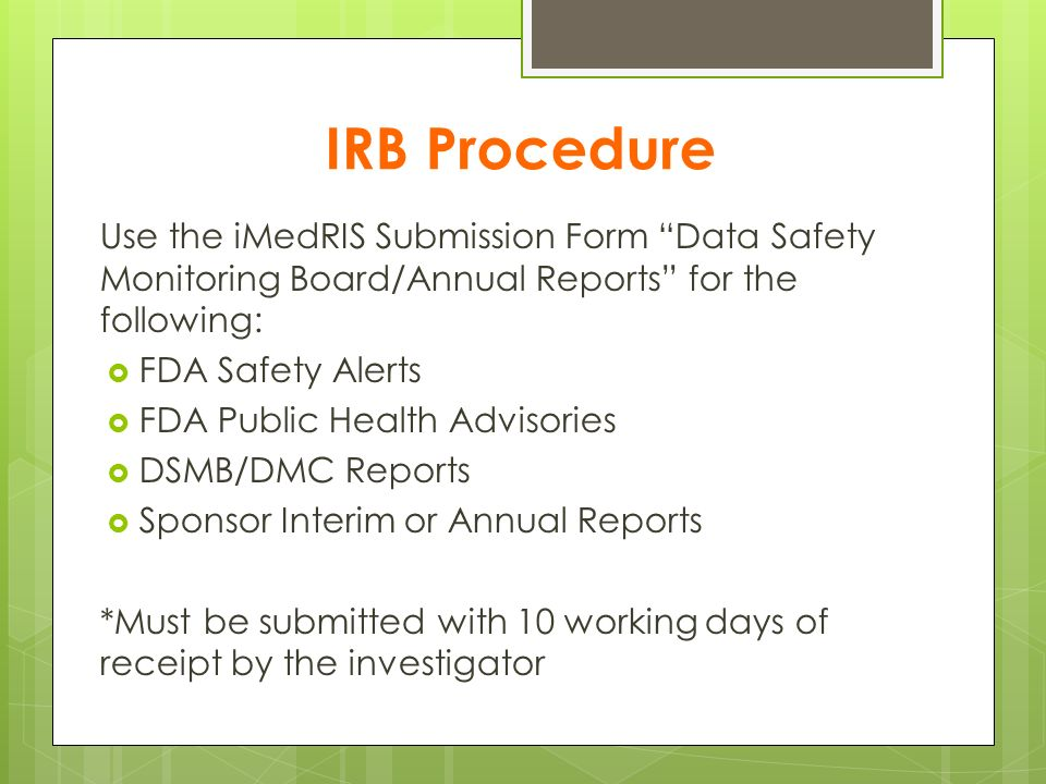 IRB Procedure Use the iMedRIS Submission Form Data Safety Monitoring Board/Annual Reports for the following: