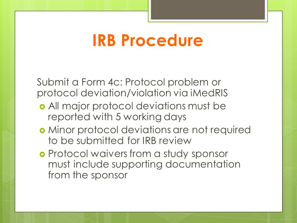 IRB Procedure Submit a Form 4c: Protocol problem or protocol deviation/violation via iMedRIS.