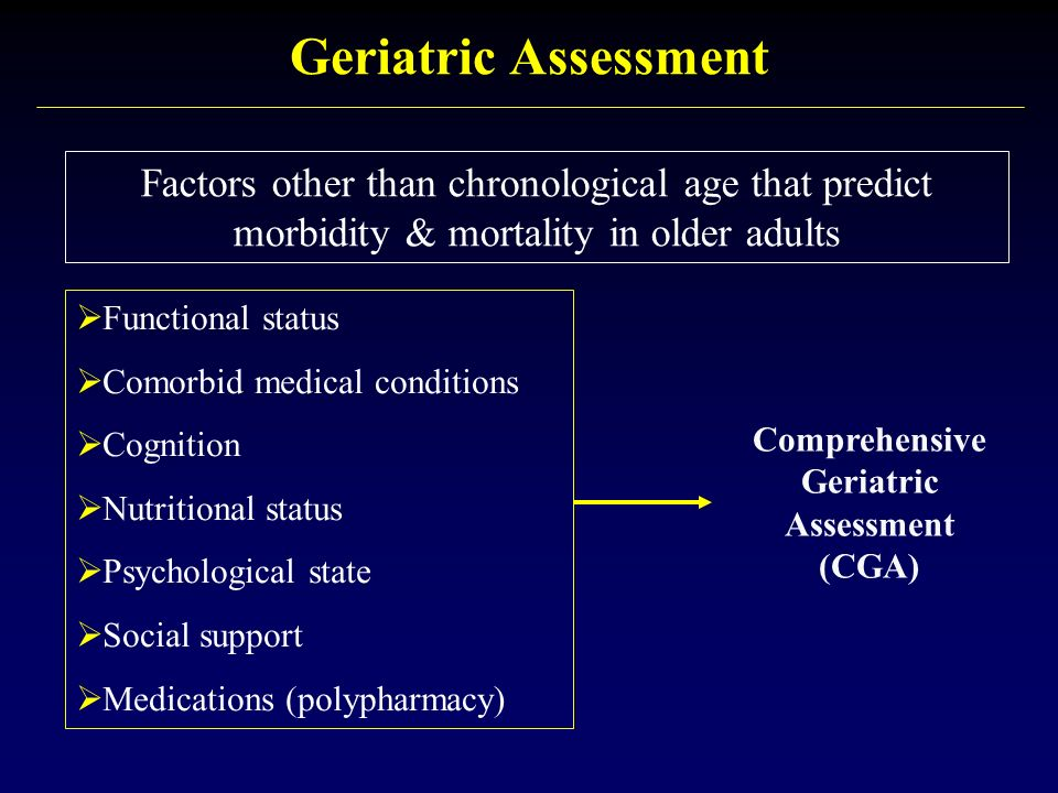 comprehensive geriatric assesment Abstract in-patient comprehensive geriatric assessment (cga) may reduce short-term mortality, increase the chances of living at home at 1 year and improve phy.