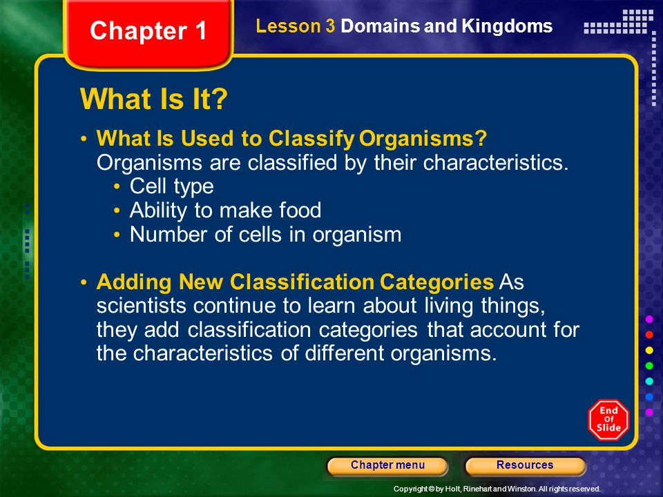 Chapter 1 Lesson 3 Domains and Kingdoms. What Is It What Is Used to Classify Organisms Organisms are classified by their characteristics.