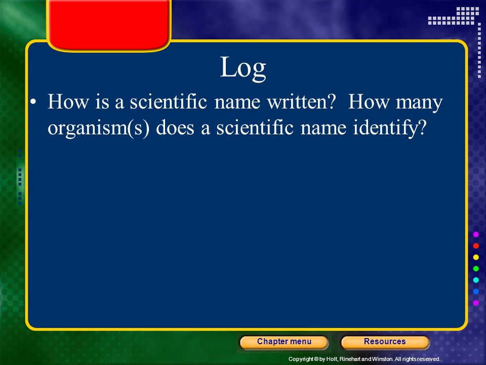 Log How is a scientific name written How many organism(s) does a scientific name identify