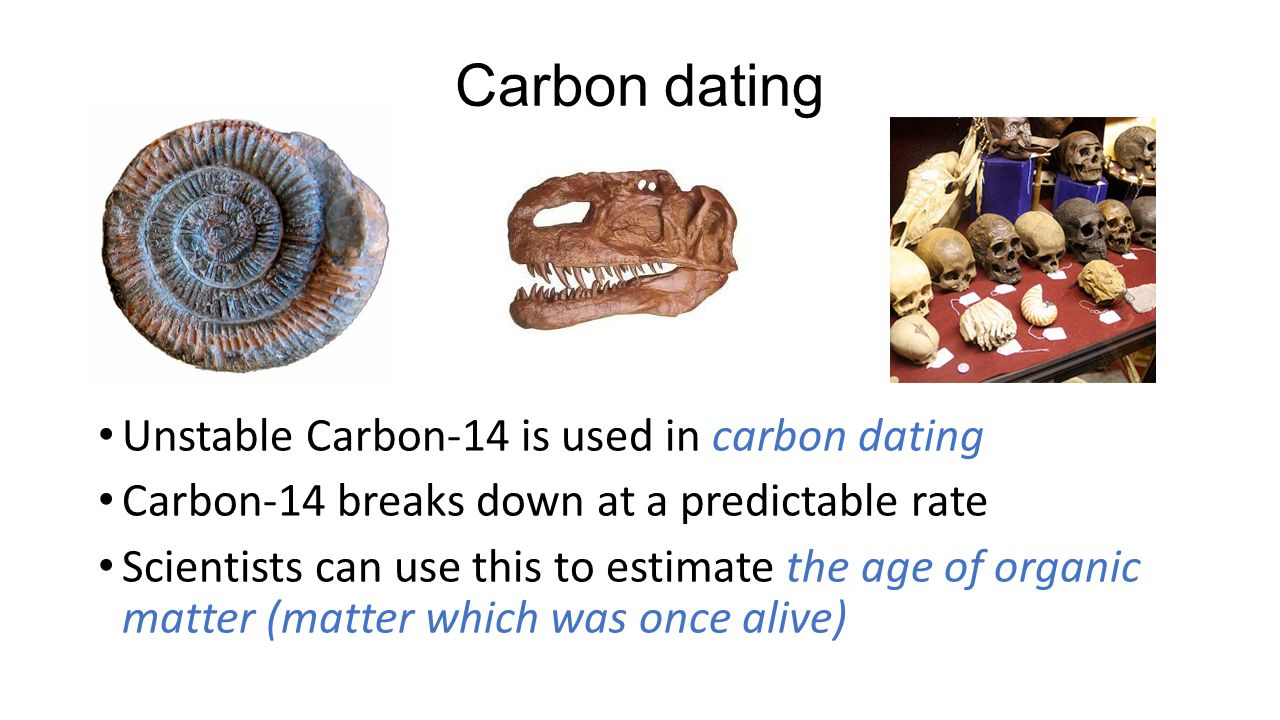 carbon 14 dating is useful for estimating the age of Radiocarbon dating (also referred to as carbon dating or carbon-14  measurement of radiocarbon in a sample into an estimate of the sample's calendar age.