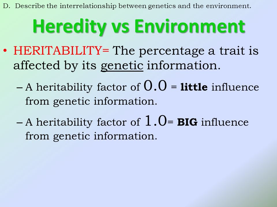 environment vs genetics Genetics is a complex field of study that investigates life at the level of cellular dna, or our genes we inherit our unique genetic makeup from our parents, and as.