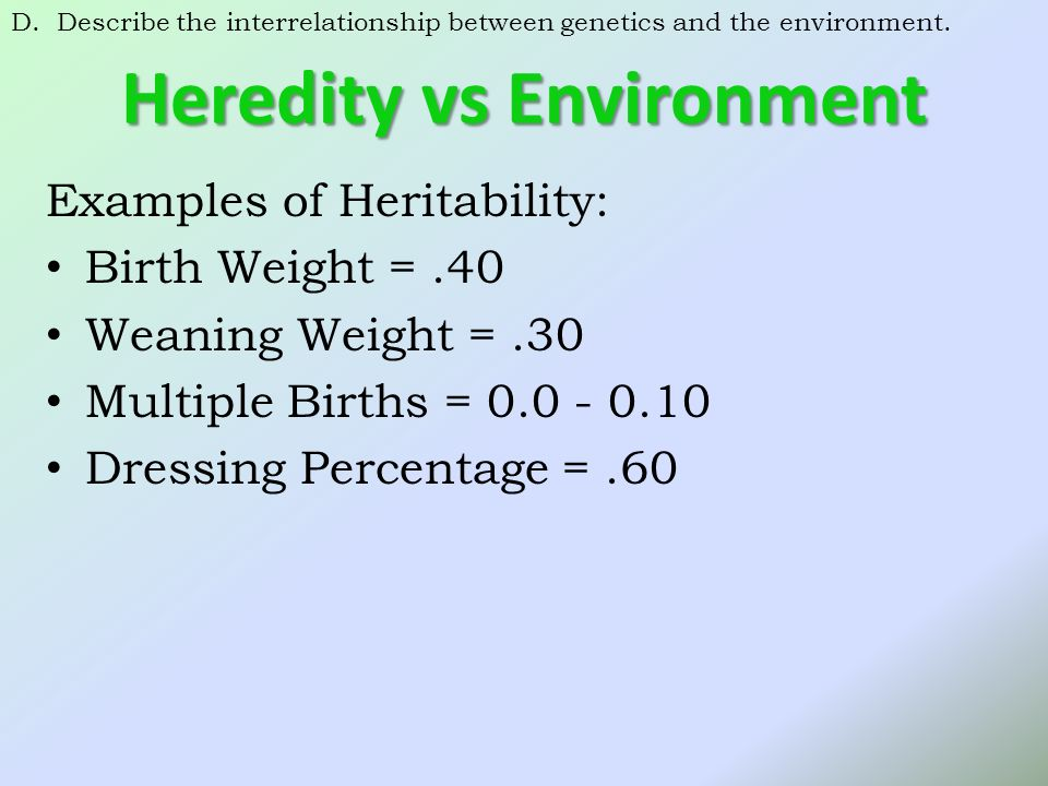 heredity and environment Relative importance's of heredity and environment are given below: 1 the  foregoing discussion reveals that both heredity and environment have their share  in.