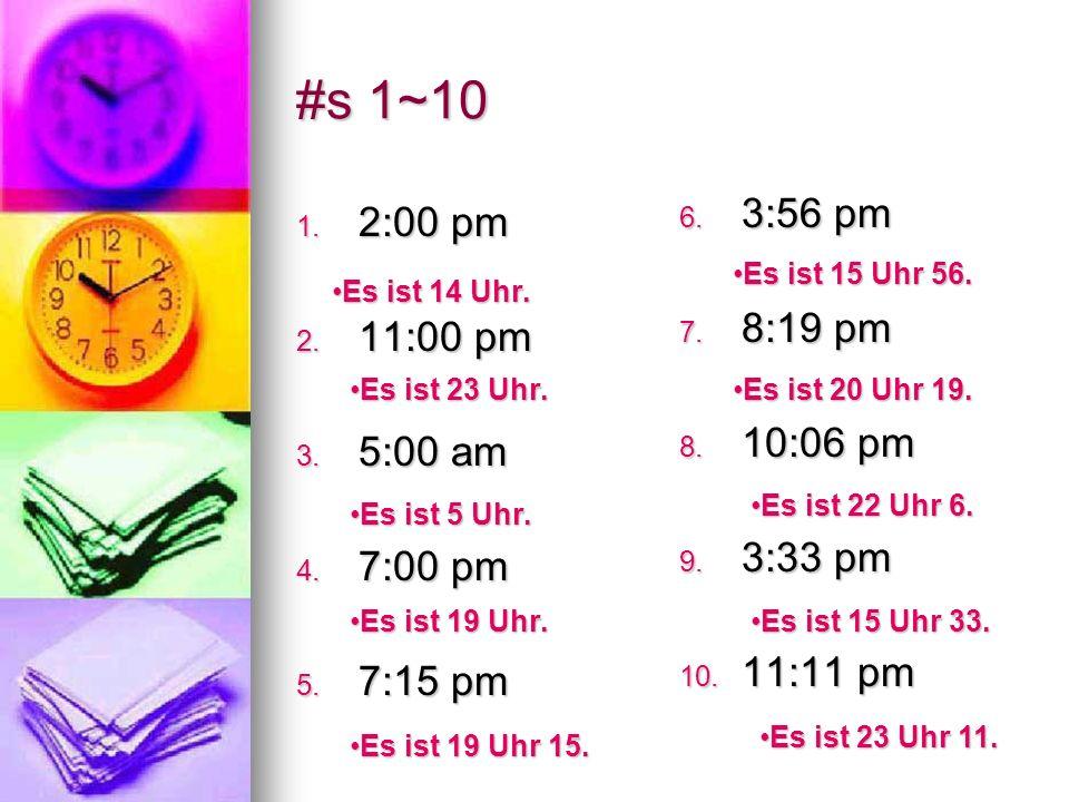 #s 1~10 3:56 pm 2:00 pm 8:19 pm 11:00 pm 10:06 pm 5:00 am 3:33 pm