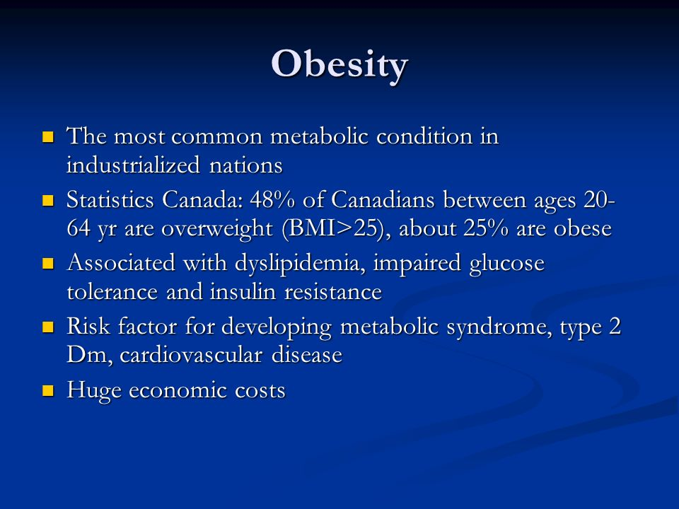 Obesity The most common metabolic condition in industrialized nations