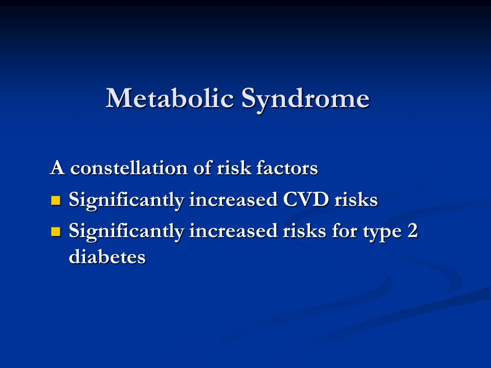 Metabolic Syndrome A constellation of risk factors