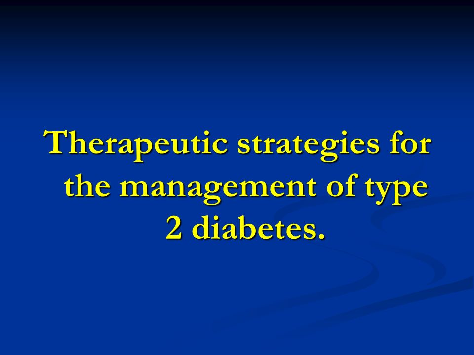 Therapeutic strategies for the management of type 2 diabetes.