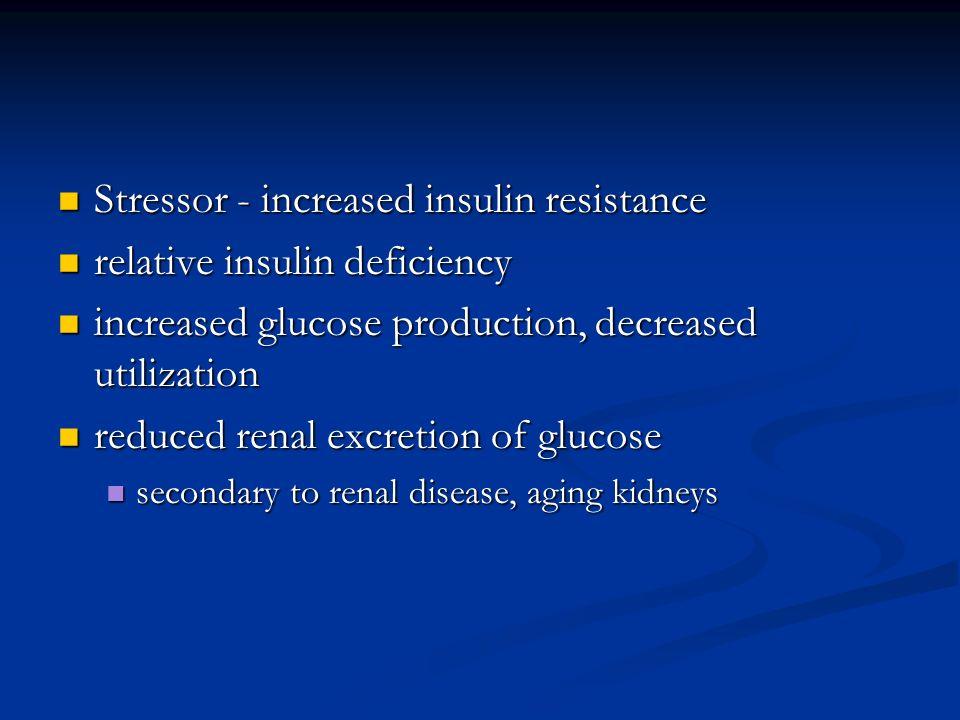 Stressor - increased insulin resistance relative insulin deficiency