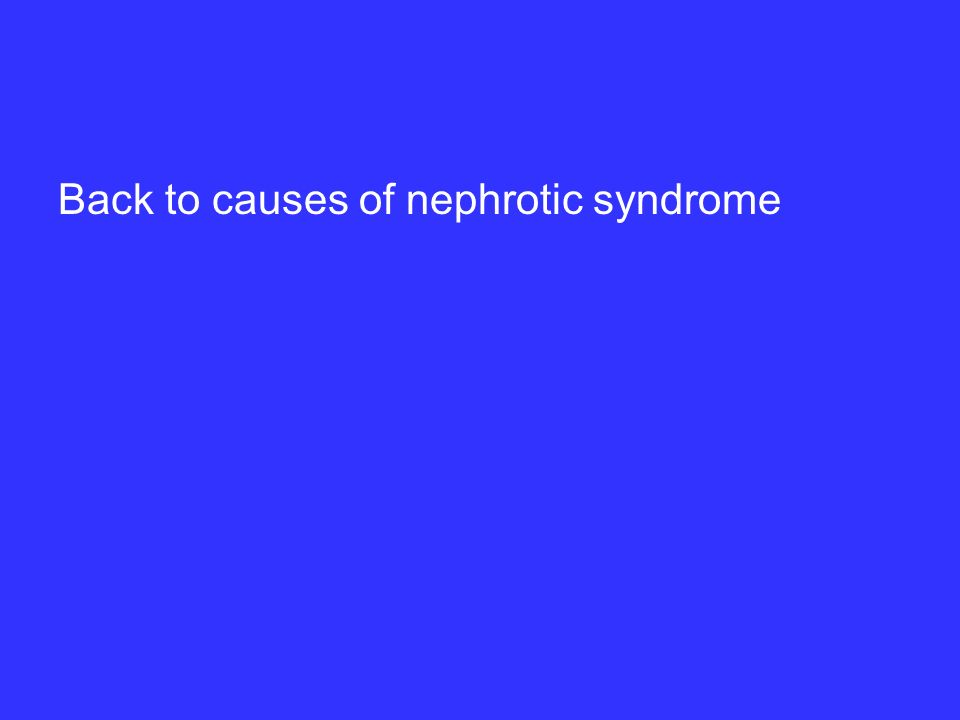 Back to causes of nephrotic syndrome