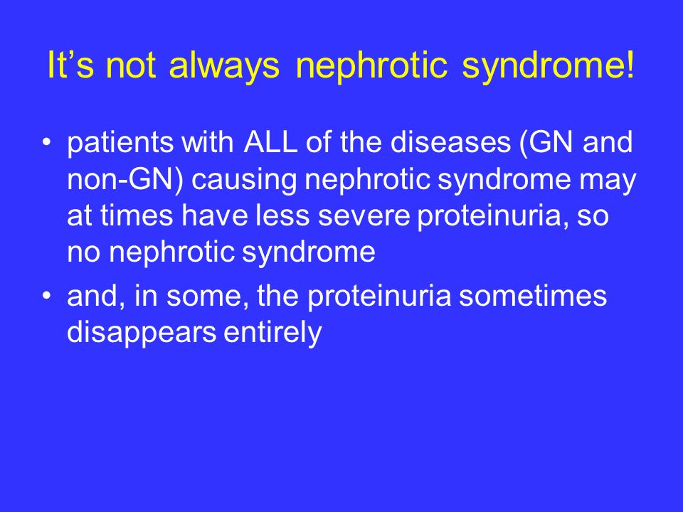 It's not always nephrotic syndrome!