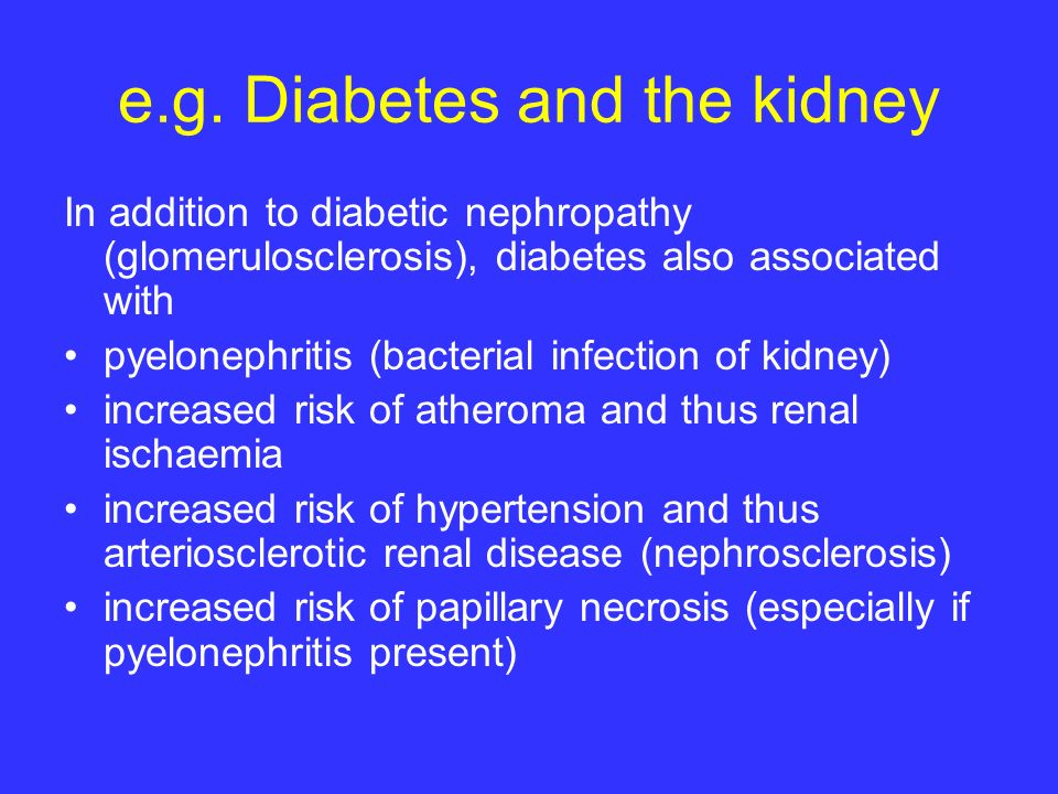 e.g. Diabetes and the kidney