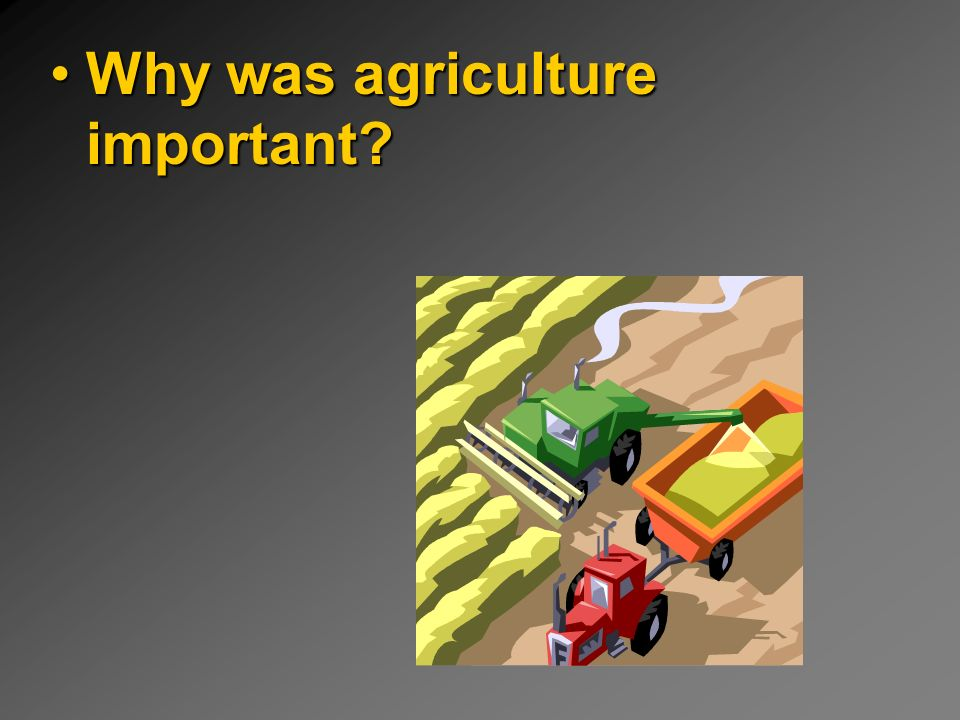 why is farming important Without agriculture, there is no culture agriculture produces the house you live in, the chair you sit on, the clothes you wear, the food you eat.